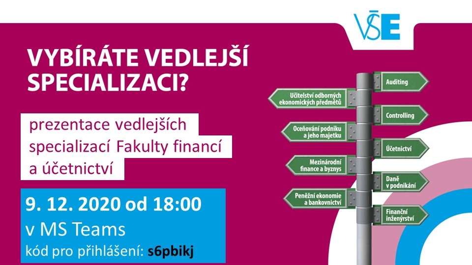 Fakulta financí a účetnictví VŠE v Praze pořádá ve středu 9. prosince 2020 od 18:00 hodin prezentaci vedlejších specializací vyučovaných na Fakulty financí a účetnictví. Prezentace se bude konatonline v MS Teams – kód pro připojení do týmu: s6pbikj.